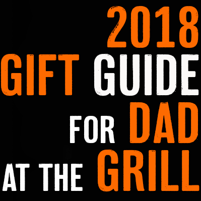 2018 Gift Guide for Dad at the Grill