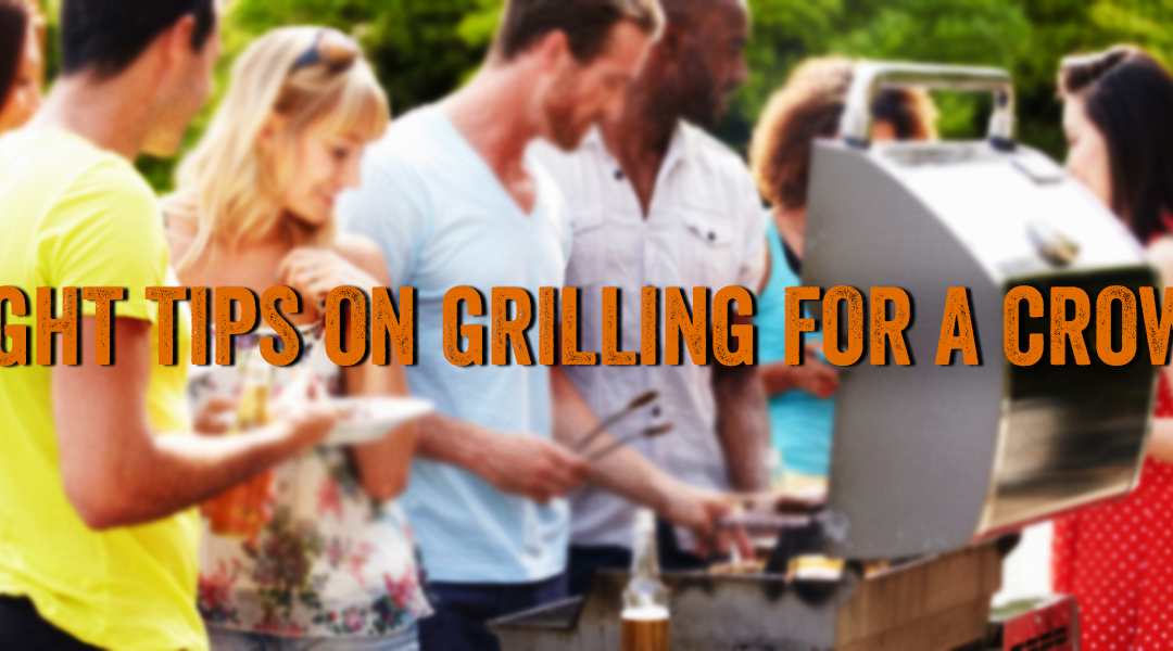 Eight Tips on Grilling for a Crowd